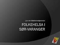 Temadag  20  01  2012 om samhandlingsreformen    4 om folkehelsa i S�r Varanger   Side  1