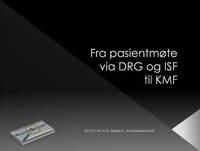 Temadag  20  01  2012 om samhandlingsreformen    3 fra pasientm�te via DRG til KMF   Side  1