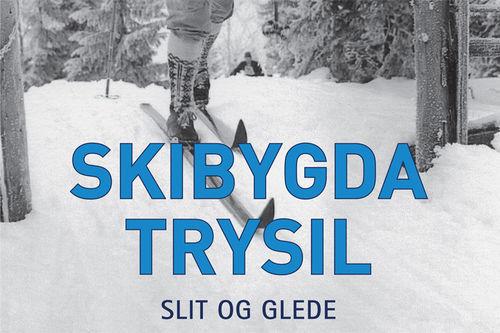 Deler av forsiden til boka Skibygda Trysil - Slit og glede, utgitt av Trysil kommune og skrevet av Thor Gotaas.